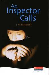 Secondary English text guide. An Inspector Calls by J.B. Priestley text summary.