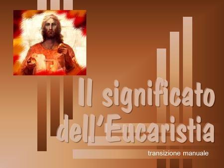transizione manuale costituisce la sintesi della vita di Gesù l'anticipazione rituale della sua morte imminente un avvenimento preparato da lungo tempo.
