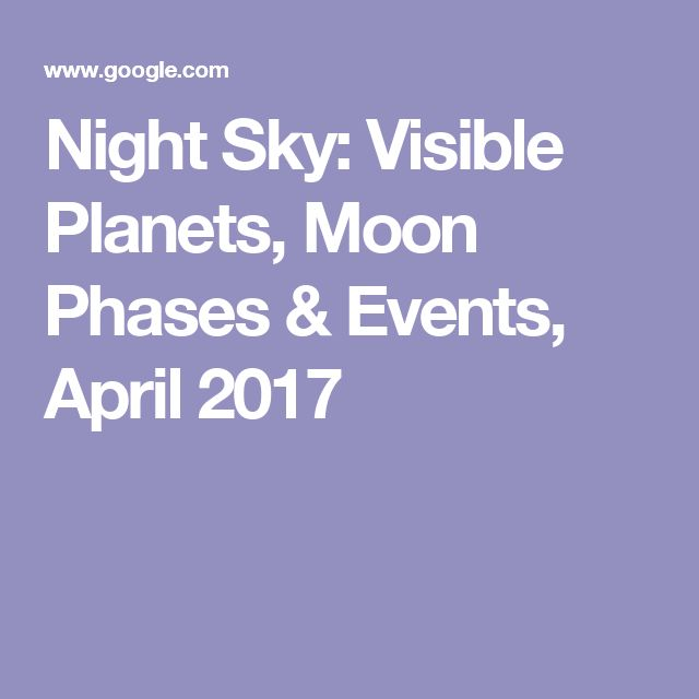Night Sky: Visible Planets, Moon Phases & Events, April 2017