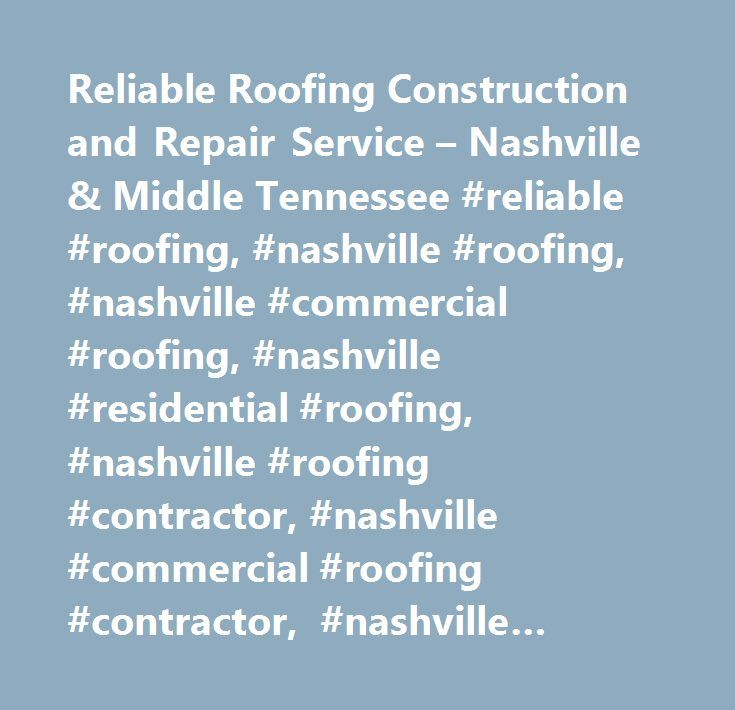 Reliable Roofing Construction and Repair Service – Nashville & Middle Tennessee #reliable #roofing, #nashville #roofing, #nashville #commercial #roofing, #nashville #residential #roofing, #nashville #roofing #contractor, #nashville #commercial #roofing #contractor, #nashville #residential #roofing #contractor, #nashville #roofer, #middle #tennessee #roofer, #middle #tennessee #roofing, #davidson #county #roofer, #davidson #county #rooofing, #rutherford #county #roofing, #rutherford #county…