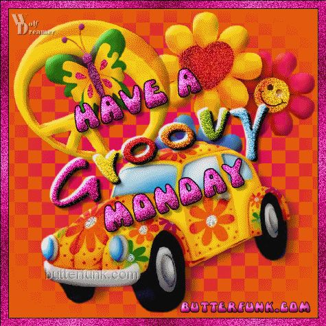 Have A Groovy Monday