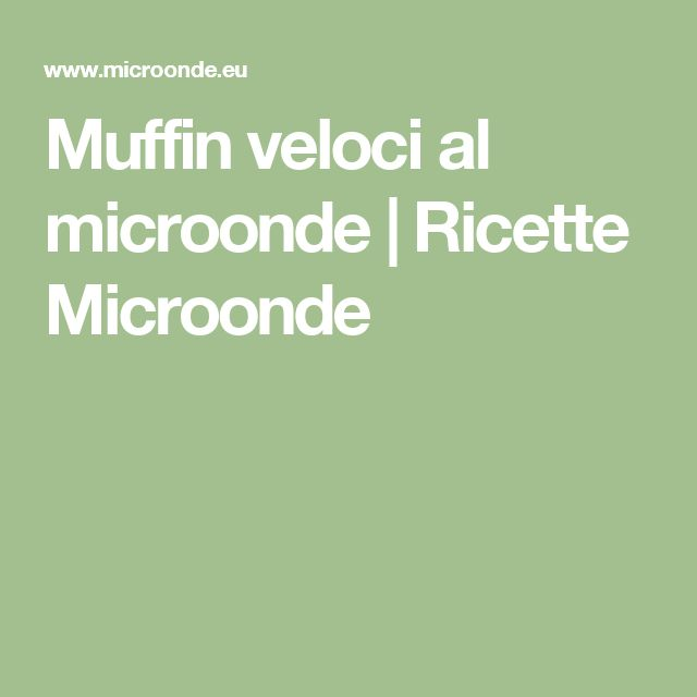 Muffin veloci al microonde | Ricette Microonde