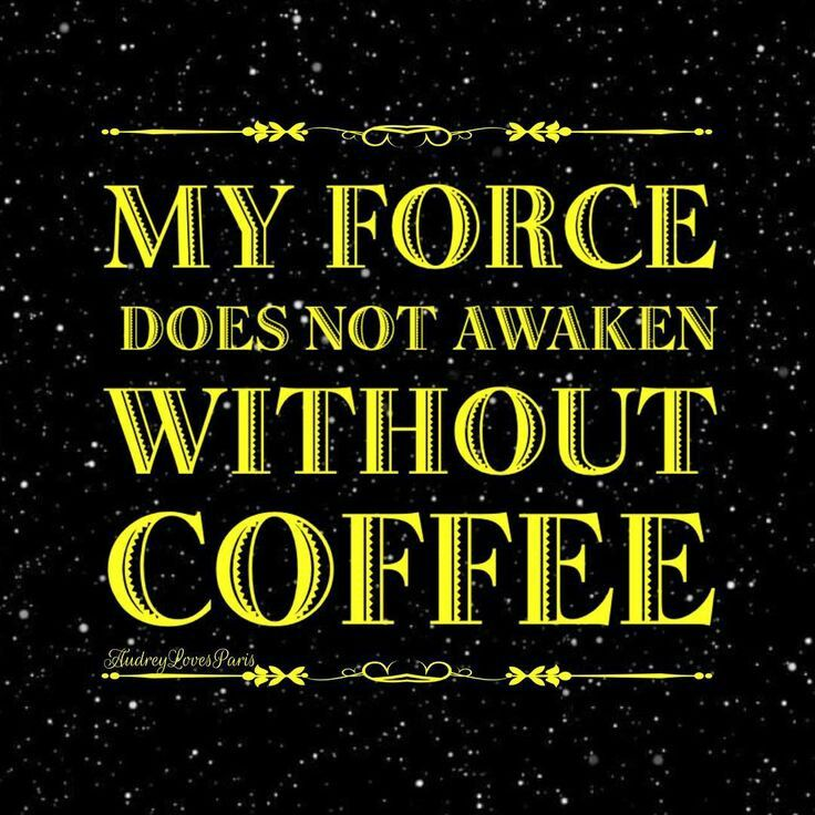 """My Force does not Awaken without Coffee"", ha! Star Wars Humor."