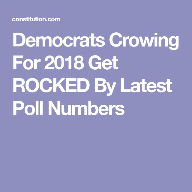 Democrats Crowing For 2018 Get ROCKED By Latest Poll Numbers