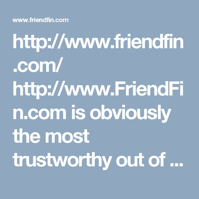 http://www.friendfin.com/  http://www.FriendFin.com is obviously the most trustworthy out of all 100 percent free dating sites. Moreover it is without a doubt the best from each one of the 100 percent free dating sites accessible on the web.