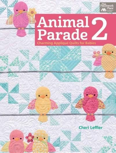 Animal Parade 2: Charming Applique Quilts for Babies: Includes Full-sized Patterns
