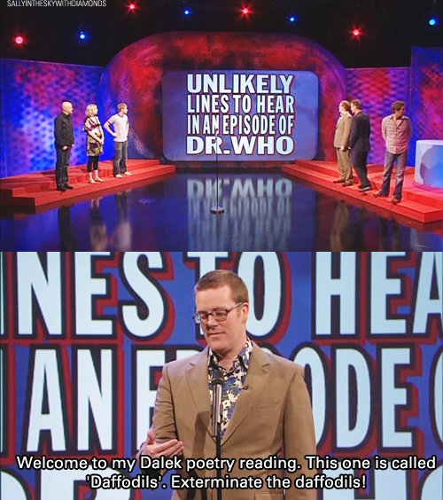 Exterminate the daffodils! (And hearing it in Franky Boyles' voice makes it sooooooo much better!!!) I love Mock The Week!