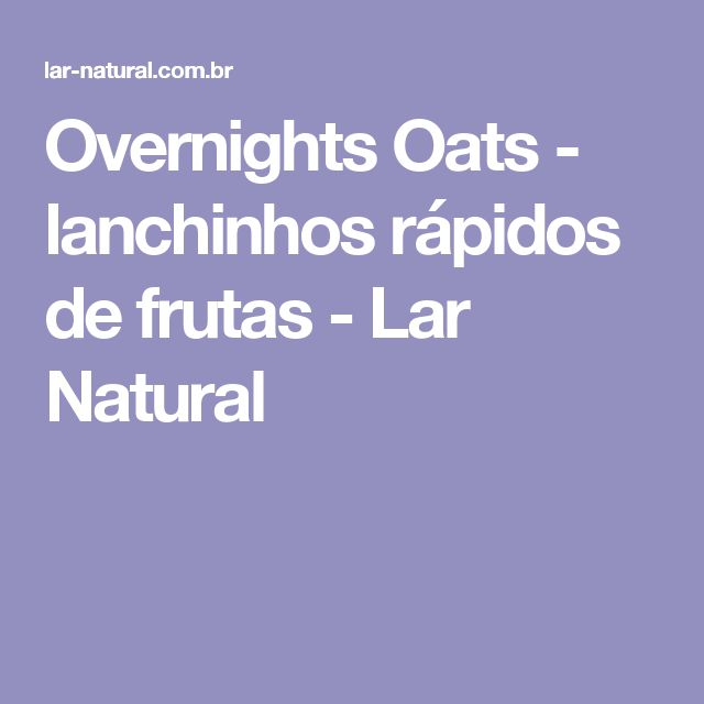 Overnights Oats - lanchinhos rápidos de frutas - Lar Natural