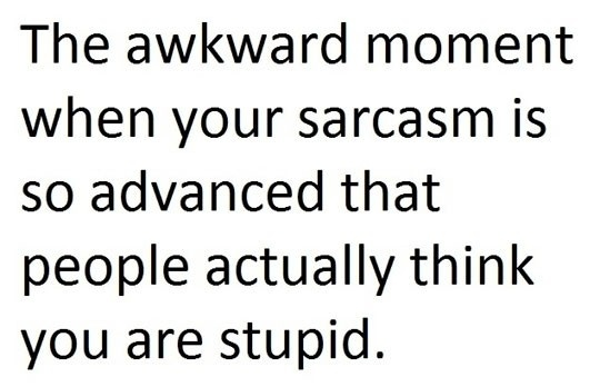 happens so often..Sarcasm, Awkward Moments, Life, Laugh, Quotes, Funny Stuff, Humor, Things, True Stories