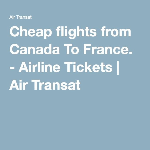 Cheap flights from Canada To France. - Airline Tickets | Air Transat