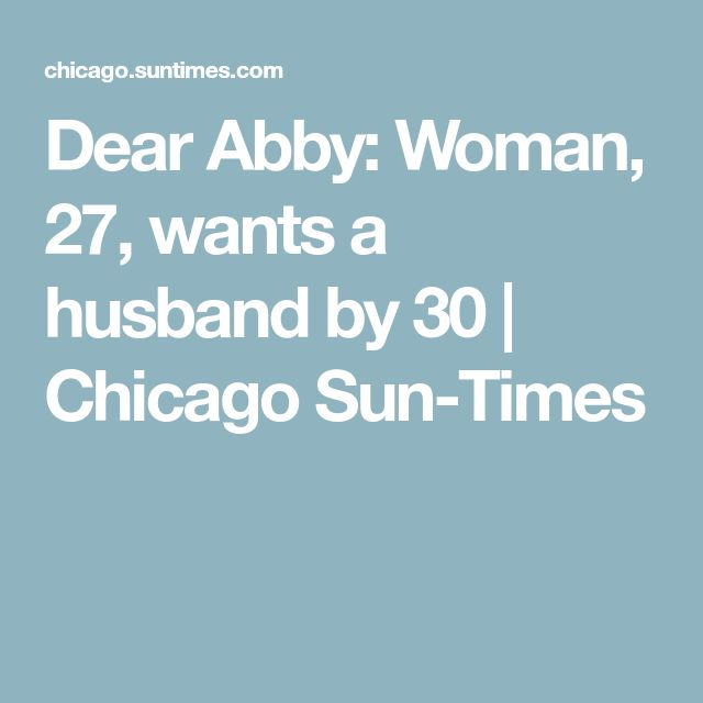 Dear Abby: Woman, 27, wants a husband by 30 | Chicago Sun-Times