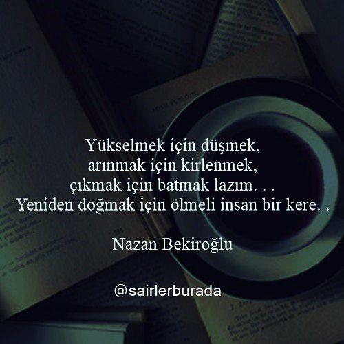 Yükselmek için düşmek, arınmak için kirlenmek, çıkmak için batmak lazım...  Yeniden doğmak için ölmeli insan bir kere...   - Nazan Bekiroğlu  #sözler #anlamlısözler #güzelsözler #manalısözler #özlüsözler #alıntı #alıntılar #alıntıdır #alıntısözler