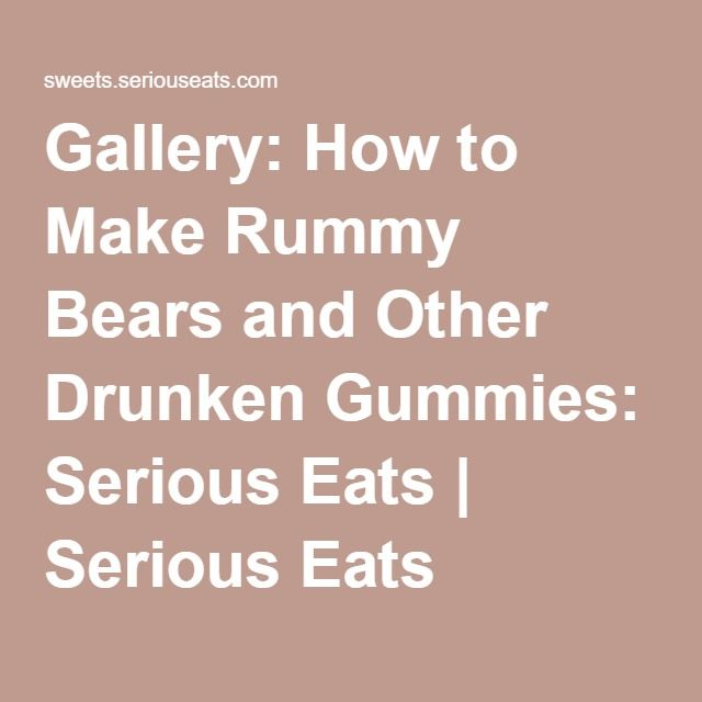 Gallery: How to Make Rummy Bears and Other Drunken Gummies: Serious Eats | Serious Eats