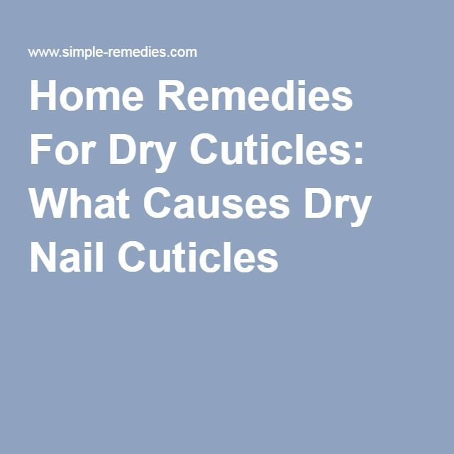 Home Remedies For Dry Cuticles: What Causes Dry Nail Cuticles