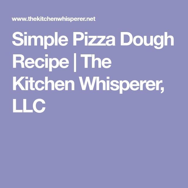 Simple Pizza Dough Recipe | The Kitchen Whisperer, LLC