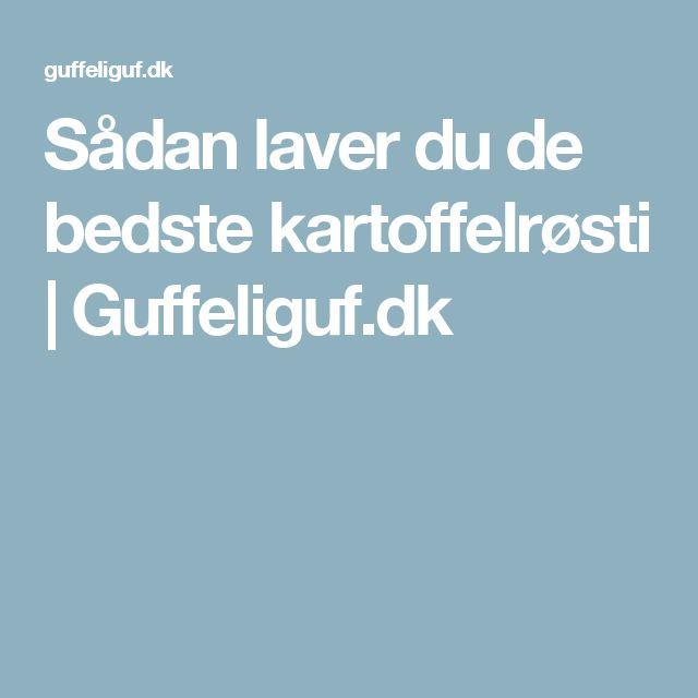 Sådan laver du de bedste kartoffelrøsti | Guffeliguf.dk