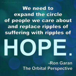 """We need to expand the circle of people we care about and replace ripples of suffering with ripples of HOPE."""