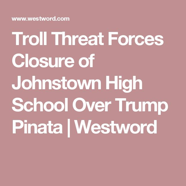 Troll Threat Forces Closure of Johnstown High School Over Trump Pinata | Westword