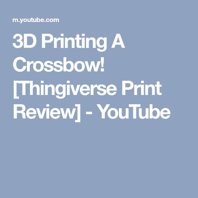 3D Printing A Crossbow! [Thingiverse Print Review] - YouTube