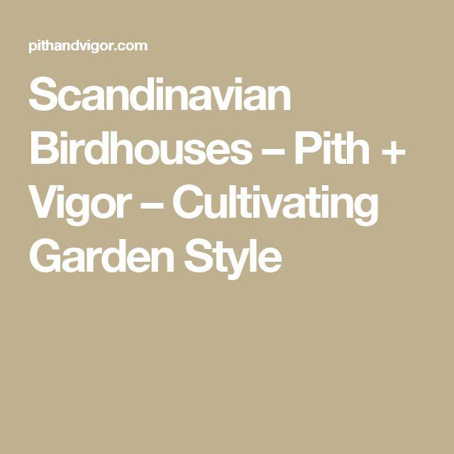 Scandinavian Birdhouses – Pith + Vigor – Cultivating Garden Style