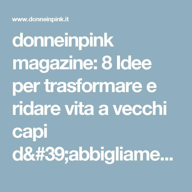 donneinpink magazine: 8 Idee per trasformare e ridare vita a vecchi capi d'abbigliamento