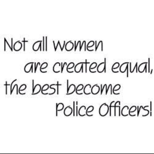 """To all the Female Cops out there.. Or any """"leggit officer"""" Keep on keepin on!! Much respect sisters"""