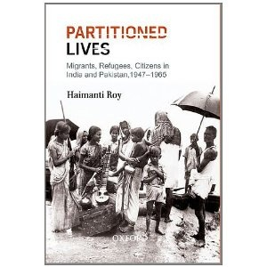 Haimanti Roy, Partitioned Lives: Migrants, Refugees, Citizens in India and Pakistan, 1947-65, Oxford University Press, Nov. 2012