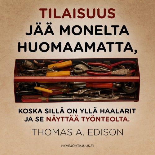 Tilaisuus jää monelta huomaamatta, koska sillä on yllä haalarit ja se näyttää työnteolta. — Thomas A. Edison