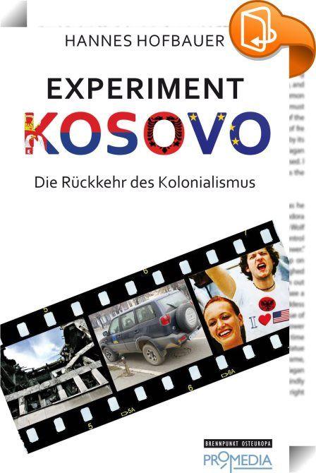 """Experiment Kosovo    :  Kosovo startet als """"gescheiterter Staat"""" in eine neue Epoche. Die Kernelemente seiner Wirtschaft funktionieren nicht, sozialer Aufstieg spielt sich zwischen Schwarzmarkt und Massenemigration ab und seine politische Elite folgt äußerem Druck. Dies in Rechnung stellend war von Seiten Washingtons und Brüssels niemals an eine echte Selbstbestimmung gedacht. Der von der UNO verworfene und gleichwohl von den USA und der EU in Kraft gesetzte Ahtisaari-Plan schreibt ein..."""
