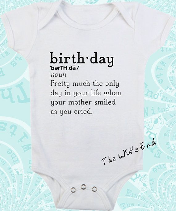 Onesie - Birthday - Pretty much the only time your mom smiled when you cried
