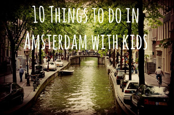 10 Things to do in Amsterdam with Kids - I am dying to take Hendrik to Europe, specifically the Netherlands.