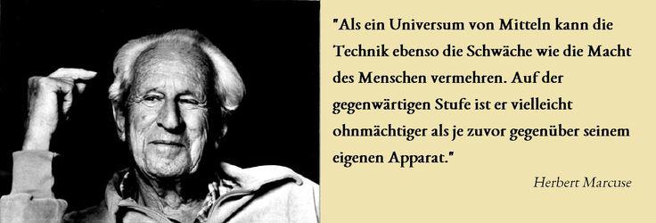 """""""Als ein #Universum von Mitteln kann die #Technik ebenso die Schwäche wie die #Macht des Menschen vermehren. Auf der gegenwärtigen Stufe ist er vielleicht ohnmächtiger als je zuvor gegenüber seinem eigenen Apparat."""" Herbert #Marcuse"""