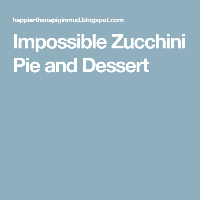 Impossible Zucchini Pie and Dessert