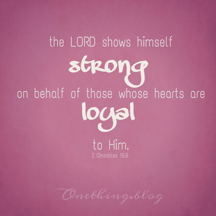 "2 Chronicles 16:9 ""The eyes of the Lord go to and fro throughout the earth to show himself strong on behalf of those whose heart is loyal to Him."" Loyal hearts * trusting God * deliverance * perseverance * hope * encouragement * onething"