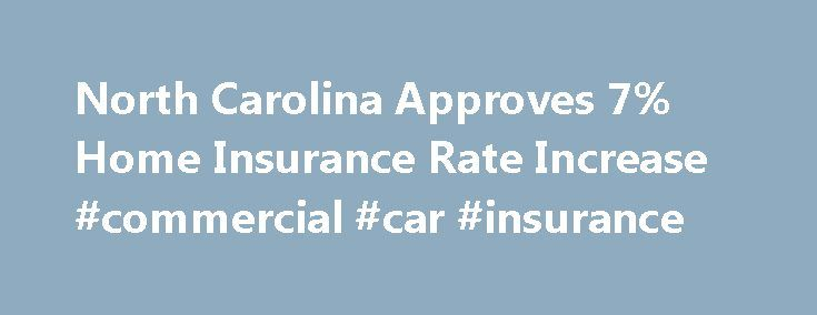 North Carolina Approves 7% Home Insurance Rate Increase #commercial #car #insurance http://remmont.com/north-carolina-approves-7-home-insurance-rate-increase-commercial-car-insurance/  #home insurance rate # North Carolina Approves 7% Home Insurance Rate Increase North Carolina s top state insurance regulator has signed an agreement allowing companies to raise homeowner s insurance policies by a statewide average of 7 percent a year starting in July. Insurance Commissioner Wayne Goodwin…