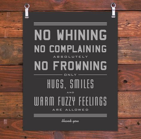 No Whinning, No complaining, absolutely no frowning, only hugs, smiles and warm fuzzy feelings are allowed. Thank You: The Doors, Schools Room, Quote, Mornings Coffee, Art Prints, Front Doors, House Rules, Warm Fuzzy, The Rules