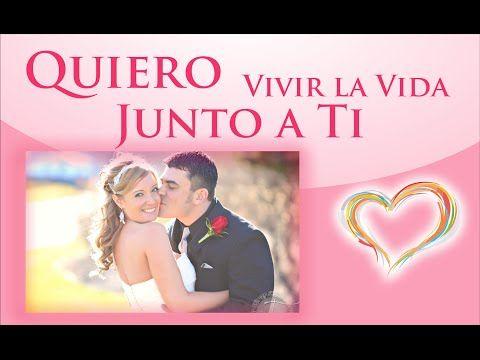 Quiero vivir la vida Junto a ti, Compromiso de amor en el matrimonio, Video romantico | Video Postales de Amor