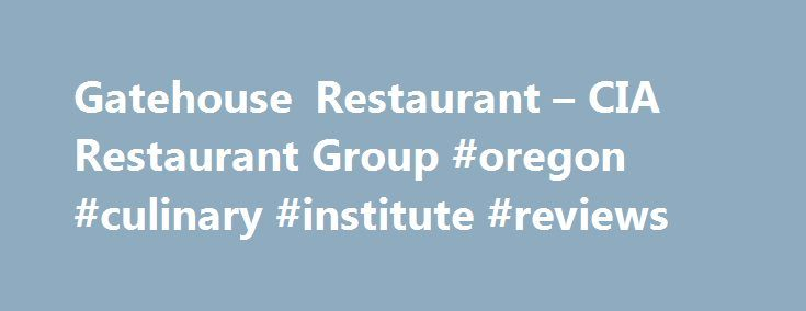 Gatehouse Restaurant – CIA Restaurant Group #oregon #culinary #institute #reviews http://ireland.nef2.com/gatehouse-restaurant-cia-restaurant-group-oregon-culinary-institute-reviews/  # Gatehouse Restaurant Gatehouse Restaurant, located at The Culinary Institute of America's historic St. Helena facility, is the capstone experience for CIA students after two years of rigorous culinary, baking and pastry, hospitality and beverage management instruction. These future industry leaders transform…
