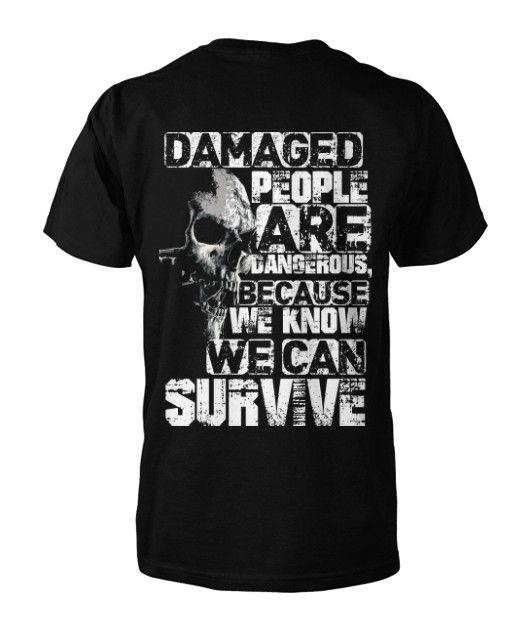 Damaged people are dangerous, because we