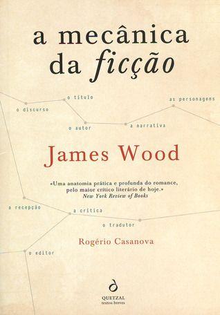 'A Mecânica da Ficção' de James Wood #livros #recursosdoescritor