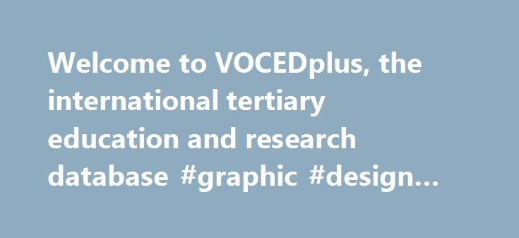 Welcome to VOCEDplus, the international tertiary education and research database #graphic #design #schooling http://mauritius.remmont.com/welcome-to-vocedplus-the-international-tertiary-education-and-research-database-graphic-design-schooling/  # Welcome to VOCEDplus, the international tertiary education and research database The VOCEDplus Pod Network captures information pertinent to current vocational education and training (VET) research and presents it within thematically arranged 'Pod'…