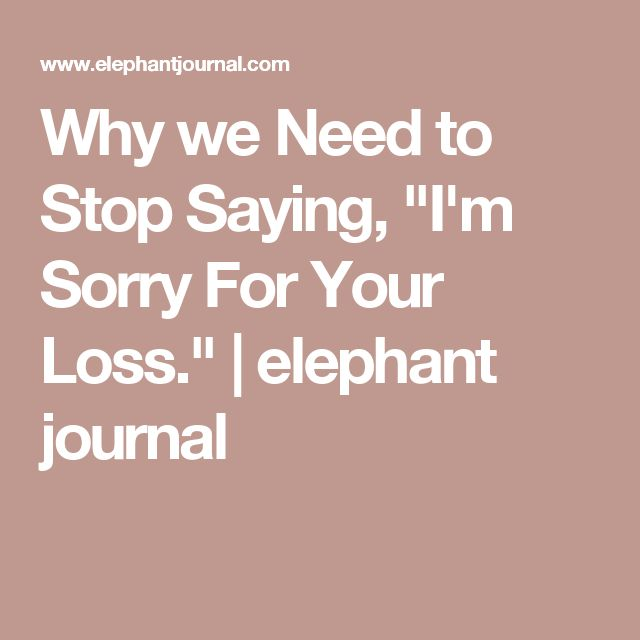 Stop Saying Sorry Quotes: The 25+ Best Sorry For Your Loss Ideas On Pinterest