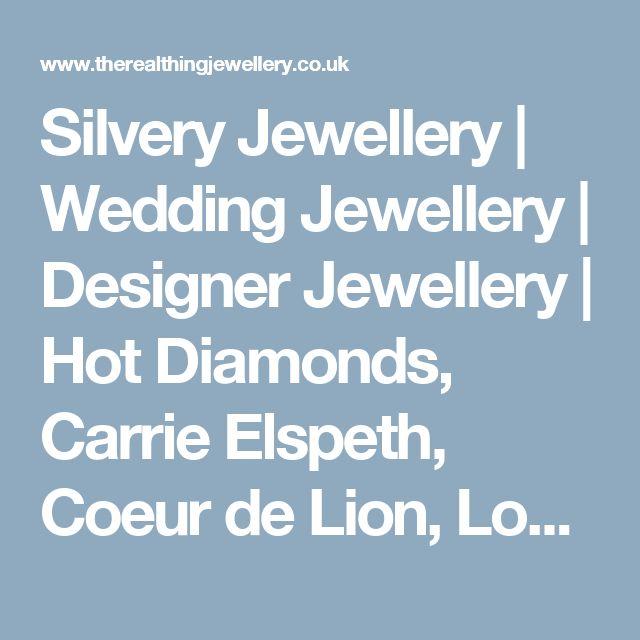 Silvery Jewellery | Wedding Jewellery | Designer Jewellery | Hot Diamonds, Carrie Elspeth, Coeur de Lion, London Clock Co & Nomination UK Stockists - The Real Thing Jewellery | The Real Thing Jewellery