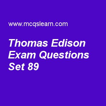 Practice test on thomas edison, general knowledge quiz 89 online. Practice GK exam's questions and answers to learn thomas edison test with answers. Practice online quiz to test knowledge on thomas edison, ibrd, cell division, maria goeppert mayer, asia continent worksheets. Free thomas edison test has multiple choice questions as american inventor, thomas edison, built kinetoscope in, answers key with choices as 1883, 1885, 1889 and 1891 to test study skills. For learning, practice onlin...