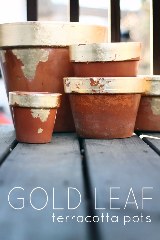 "Gold Leaf Terracotta Pots Tutorial - filed under ""Why Didn't I Think of That?!"" Love this idea!!!!"