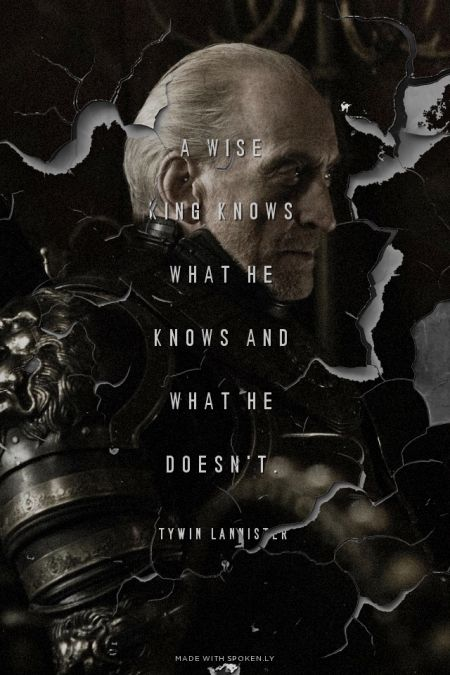 A wise king knows what he knows and what he doesn't. - Tywin Lannister   Simon made this with GameOfThronesQuoteMaker.com