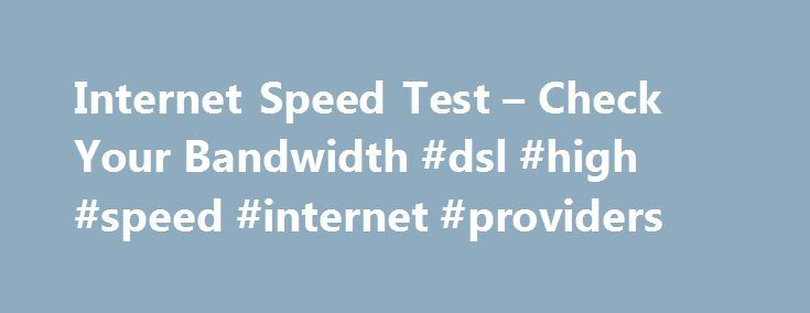 "Internet Speed Test – Check Your Bandwidth #dsl #high #speed #internet #providers http://internet.remmont.com/internet-speed-test-check-your-bandwidth-dsl-high-speed-internet-providers/  Internet Speed Test First, grab a pen and a pad of paper because you'll want to record the results of this test. Below is a box with the WhatismyIPaddress.com logo and a button in the middle that says ""Begin Test."" Go ahead and click the button and watch what happens. Under the box you'll get […]"