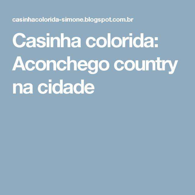 Casinha colorida: Aconchego country na cidade