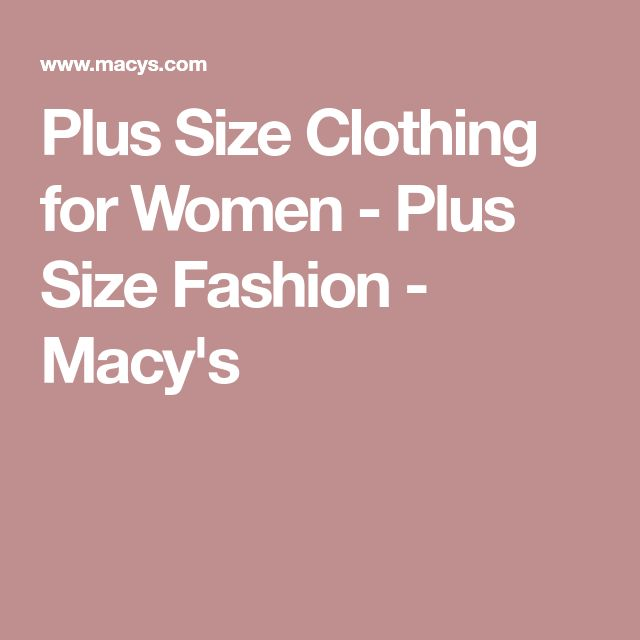 Plus Size Clothing for Women - Plus Size Fashion - Macy's