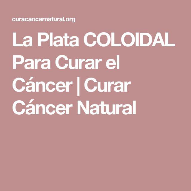 La Plata COLOIDAL Para Curar el Cáncer | Curar Cáncer Natural